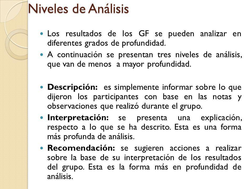 Niveles de Análisis Los resultados de los GF se pueden analizar en diferentes grados de profundidad. A continuación se presentan tres niveles de análi