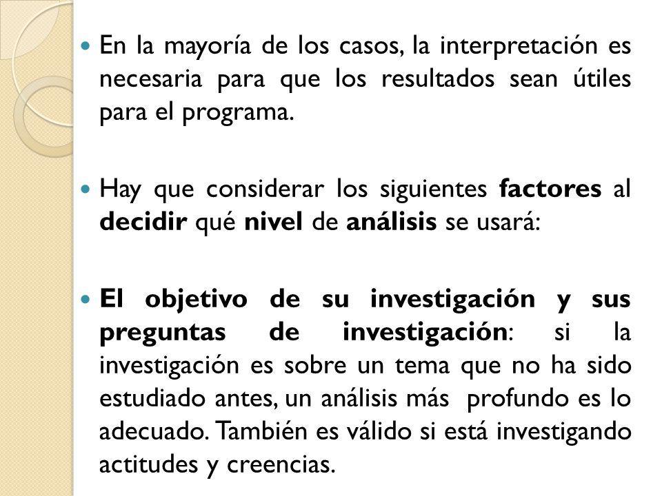 En la mayoría de los casos, la interpretación es necesaria para que los resultados sean útiles para el programa. Hay que considerar los siguientes fac