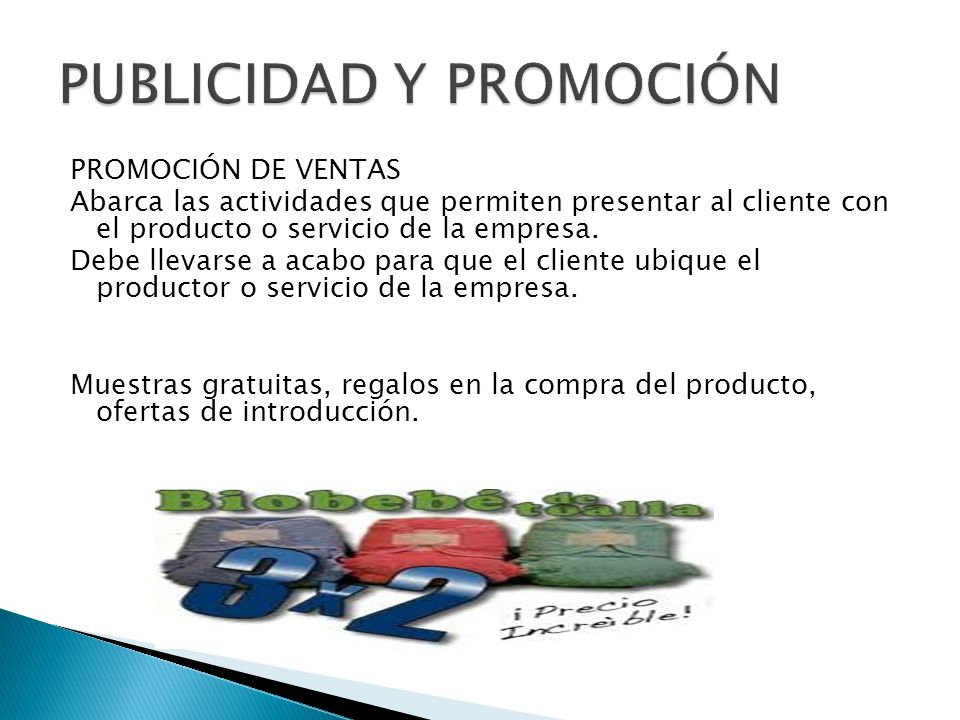 PROMOCIÓN DE VENTAS Abarca las actividades que permiten presentar al cliente con el producto o servicio de la empresa.
