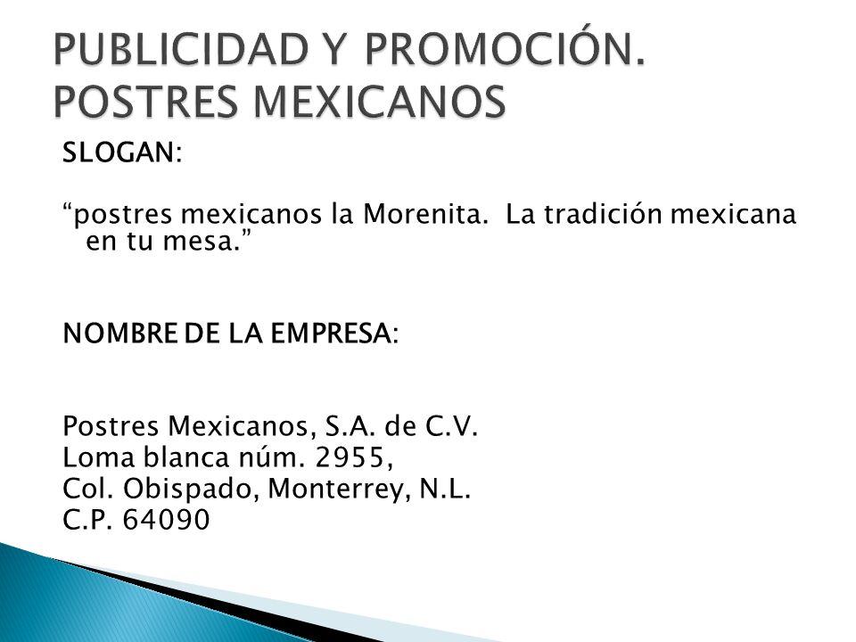 SLOGAN: postres mexicanos la Morenita.La tradición mexicana en tu mesa.