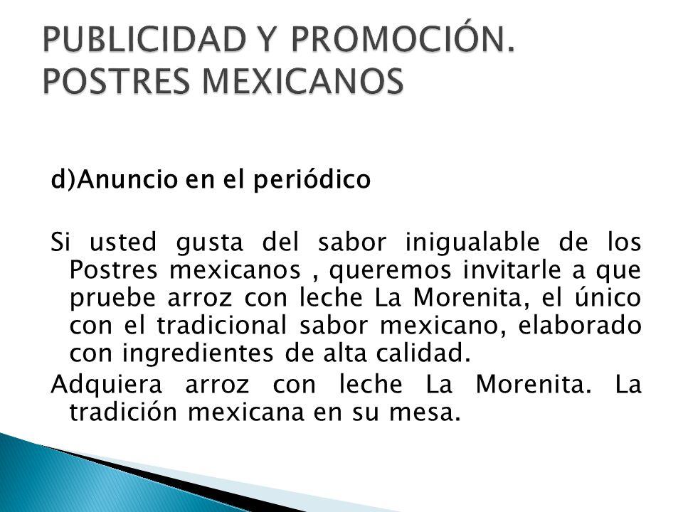 d)Anuncio en el periódico Si usted gusta del sabor inigualable de los Postres mexicanos, queremos invitarle a que pruebe arroz con leche La Morenita, el único con el tradicional sabor mexicano, elaborado con ingredientes de alta calidad.
