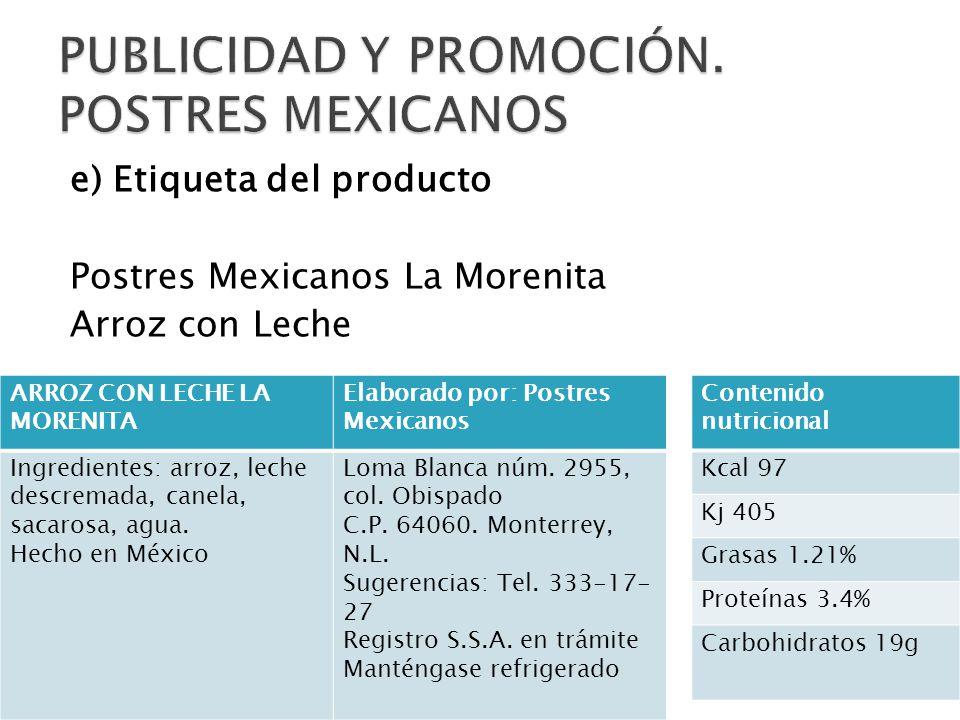 e) Etiqueta del producto Postres Mexicanos La Morenita Arroz con Leche ARROZ CON LECHE LA MORENITA Elaborado por: Postres Mexicanos Ingredientes: arroz, leche descremada, canela, sacarosa, agua.