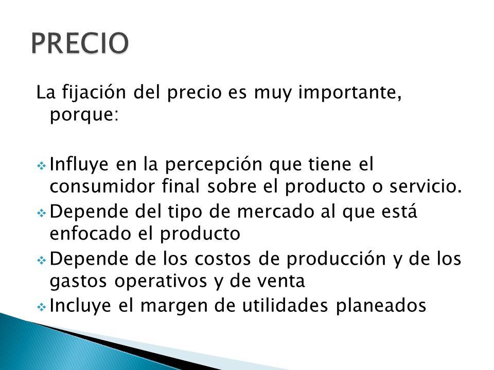 La fijación del precio es muy importante, porque: Influye en la percepción que tiene el consumidor final sobre el producto o servicio.