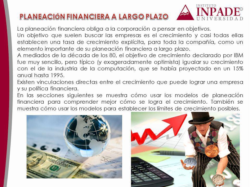 La planeación financiera obliga a la corporación a pensar en objetivos. Un objetivo que suelen buscar las empresas es el crecimiento y casi todas ella