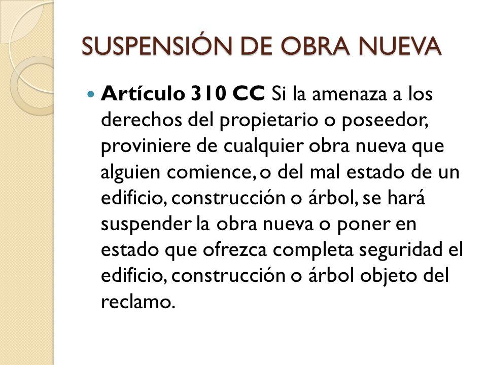 SUSPENSIÓN DE OBRA NUEVA Artículo 471CPC Efectos de la suspensión.