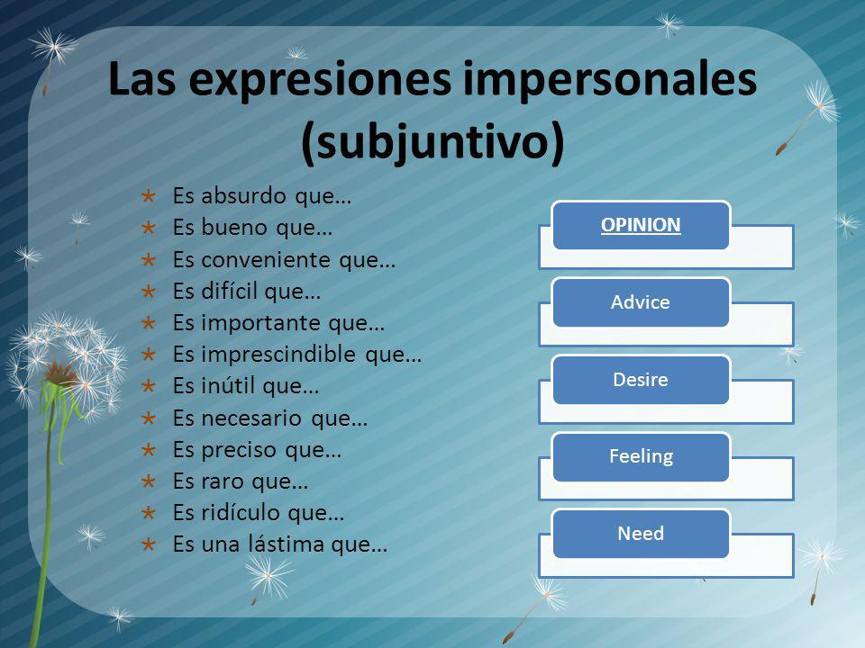 Las expresiones impersonales (subjuntivo) Es absurdo que… Es bueno que… Es conveniente que… Es difícil que… Es importante que… Es imprescindible que…