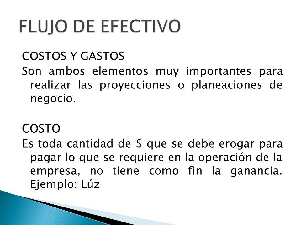 COSTOS Y GASTOS Son ambos elementos muy importantes para realizar las proyecciones o planeaciones de negocio. COSTO Es toda cantidad de $ que se debe