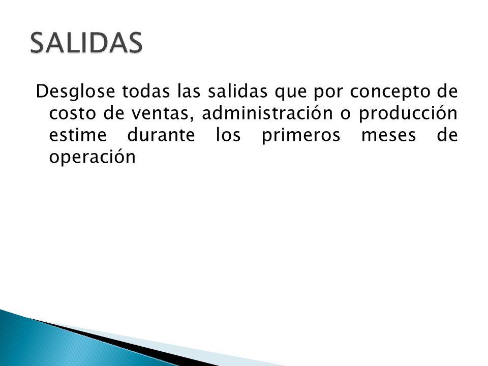 Desglose todas las salidas que por concepto de costo de ventas, administración o producción estime durante los primeros meses de operación
