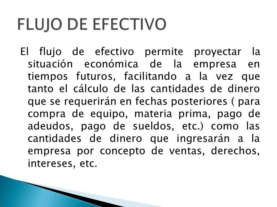 El flujo de efectivo permite proyectar la situación económica de la empresa en tiempos futuros, facilitando a la vez que tanto el cálculo de las canti