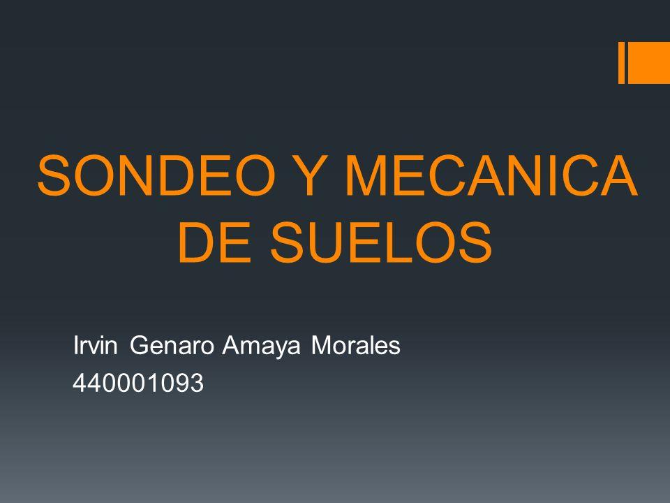 SONDEO Y MECANICA DE SUELOS Irvin Genaro Amaya Morales 440001093