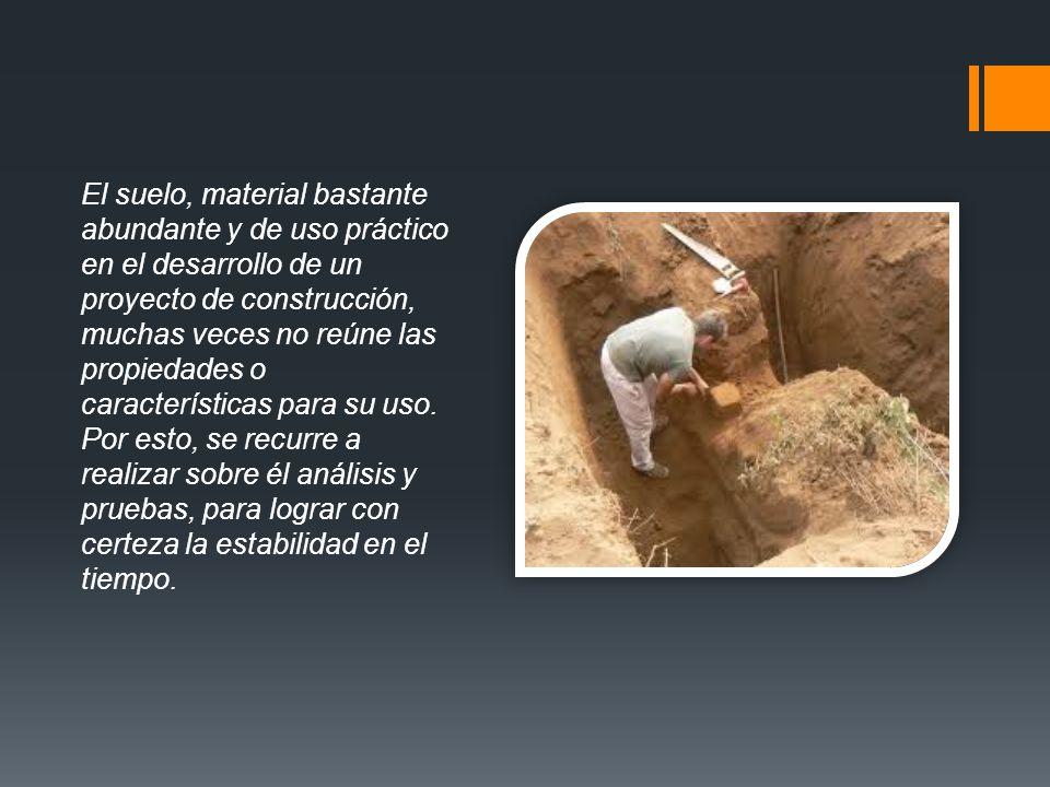 El suelo, material bastante abundante y de uso práctico en el desarrollo de un proyecto de construcción, muchas veces no reúne las propiedades o carac