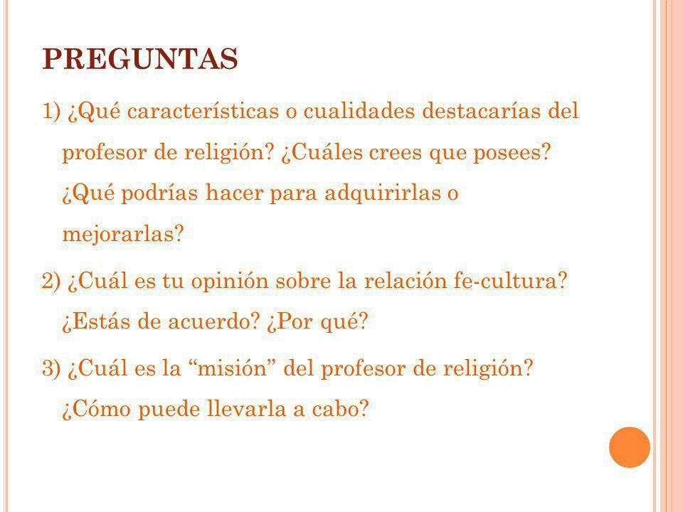 PREGUNTAS 1) ¿Qué características o cualidades destacarías del profesor de religión? ¿Cuáles crees que posees? ¿Qué podrías hacer para adquirirlas o m