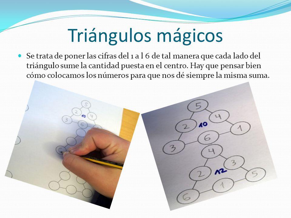 Triángulos mágicos Se trata de poner las cifras del 1 a l 6 de tal manera que cada lado del triángulo sume la cantidad puesta en el centro. Hay que pe