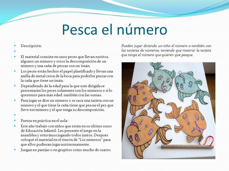 Pesca el número Descripción: El material consiste en unos peces que llevan escritos, algunos un número y otros la descomposición de un número y una ca