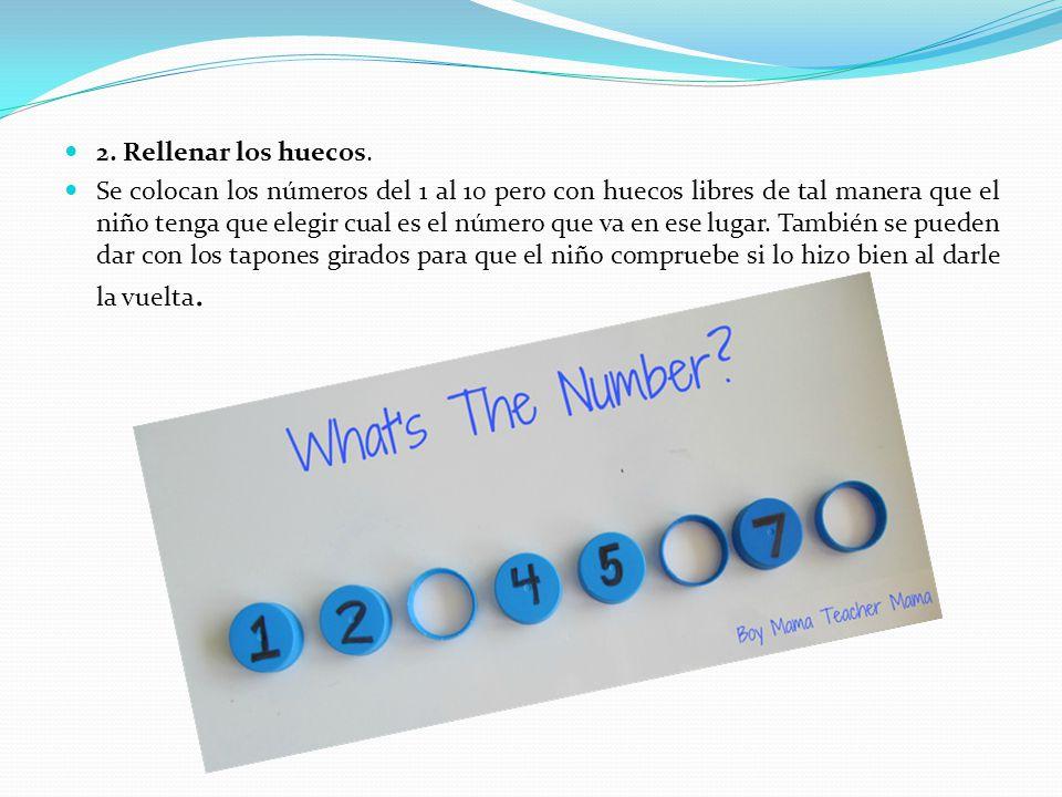 2. Rellenar los huecos. Se colocan los números del 1 al 10 pero con huecos libres de tal manera que el niño tenga que elegir cual es el número que va