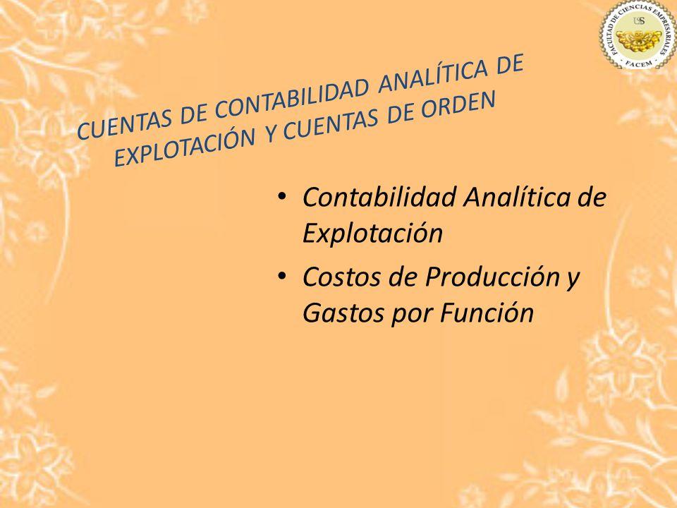 CUENTAS DE CONTABILIDAD ANALÍTICA DE EXPLOTACIÓN Y CUENTAS DE ORDEN Contabilidad Analítica de Explotación Costos de Producción y Gastos por Función