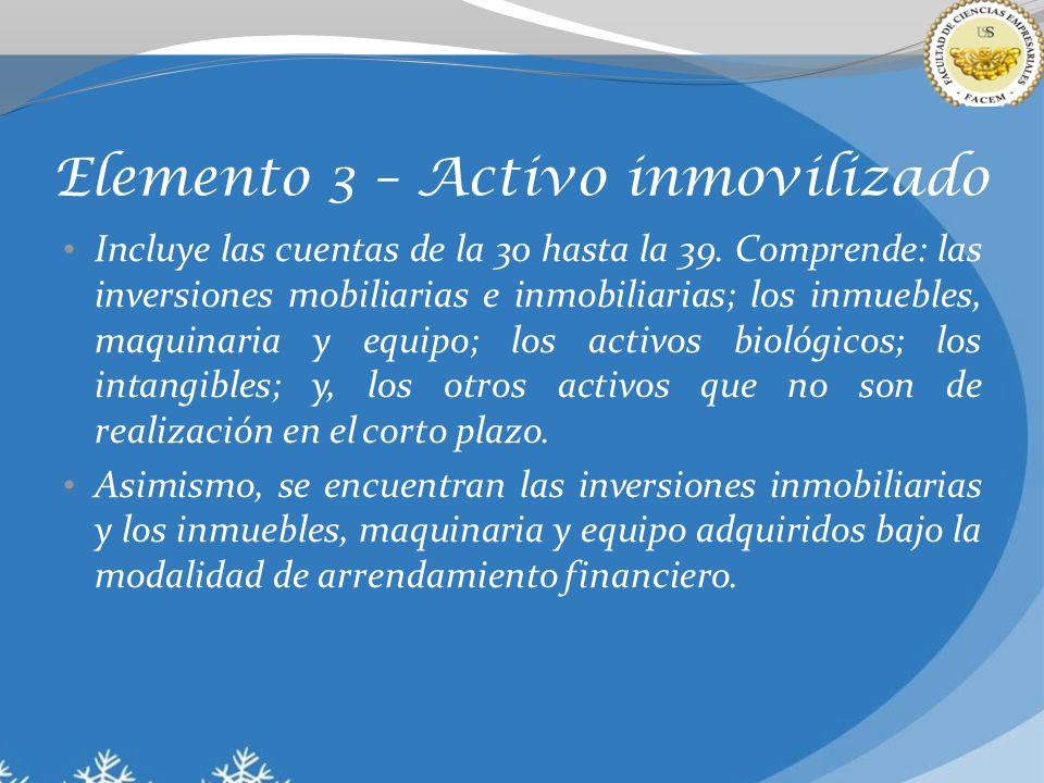 Elemento 3 – Activo inmovilizado Incluye las cuentas de la 30 hasta la 39. Comprende: las inversiones mobiliarias e inmobiliarias; los inmuebles, maqu