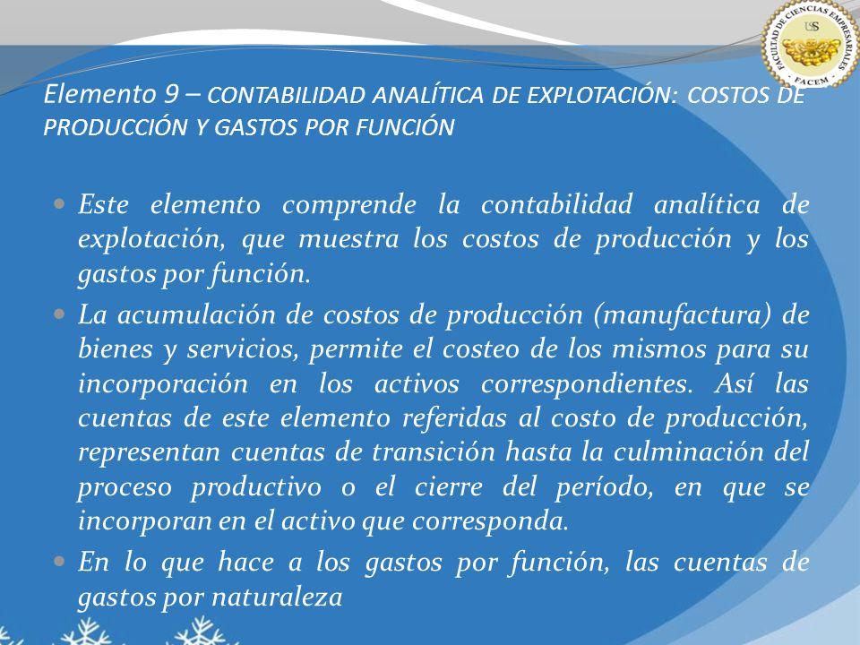 Elemento 9 – CONTABILIDAD ANALÍTICA DE EXPLOTACIÓN: COSTOS DE PRODUCCIÓN Y GASTOS POR FUNCIÓN Este elemento comprende la contabilidad analítica de explotación, que muestra los costos de producción y los gastos por función.