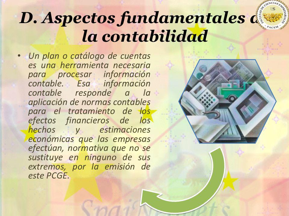 D. Aspectos fundamentales de la contabilidad Un plan o catálogo de cuentas es una herramienta necesaria para procesar información contable. Esa inform