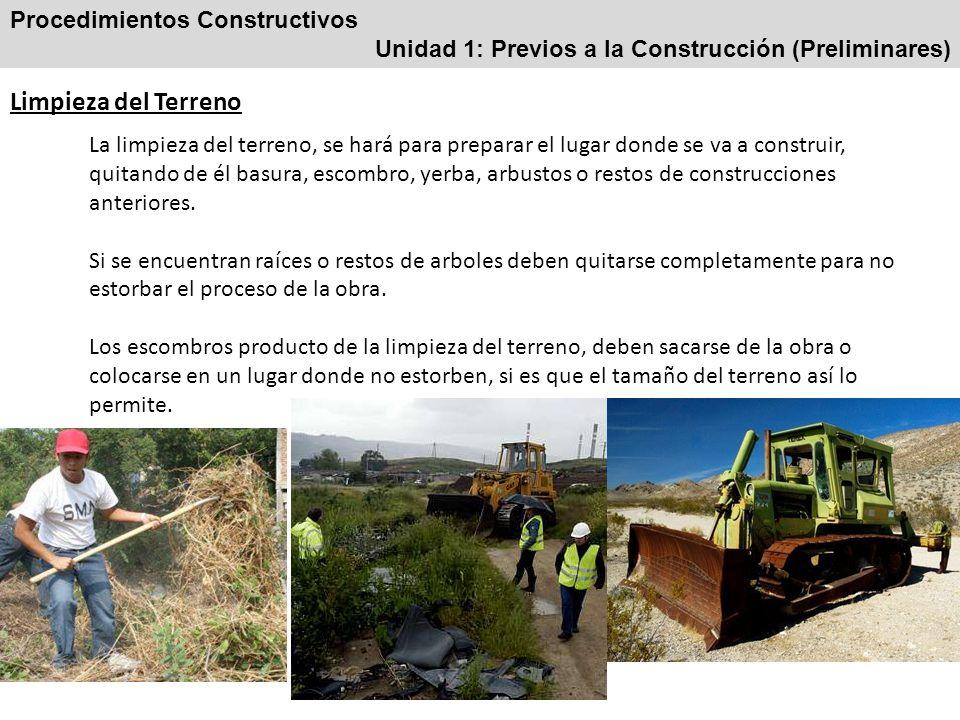 Procedimientos Constructivos Unidad 1: Previos a la Construcción (Preliminares) Limpieza del Terreno La limpieza del terreno, se hará para preparar el