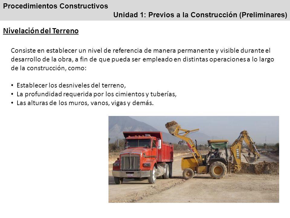 Procedimientos Constructivos Unidad 1: Previos a la Construcción (Preliminares) Nivelación del Terreno Consiste en establecer un nivel de referencia d