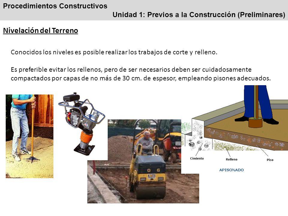 Procedimientos Constructivos Unidad 1: Previos a la Construcción (Preliminares) Nivelación del Terreno Conocidos los niveles es posible realizar los trabajos de corte y relleno.