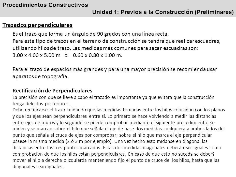 Procedimientos Constructivos Unidad 1: Previos a la Construcción (Preliminares) Trazados perpendiculares Es el trazo que forma un ángulo de 90 grados