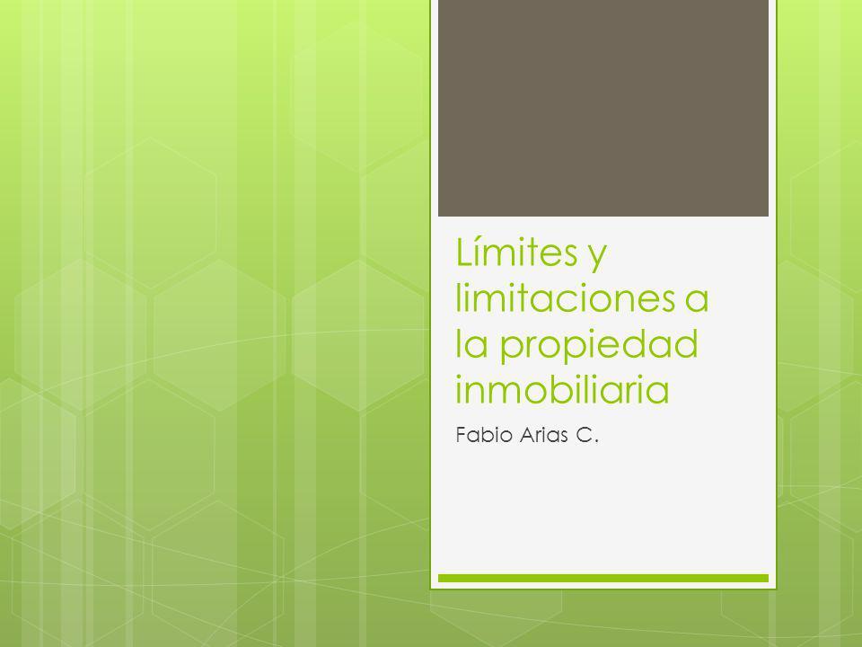 Límites y limitaciones a la propiedad inmobiliaria Fabio Arias C.