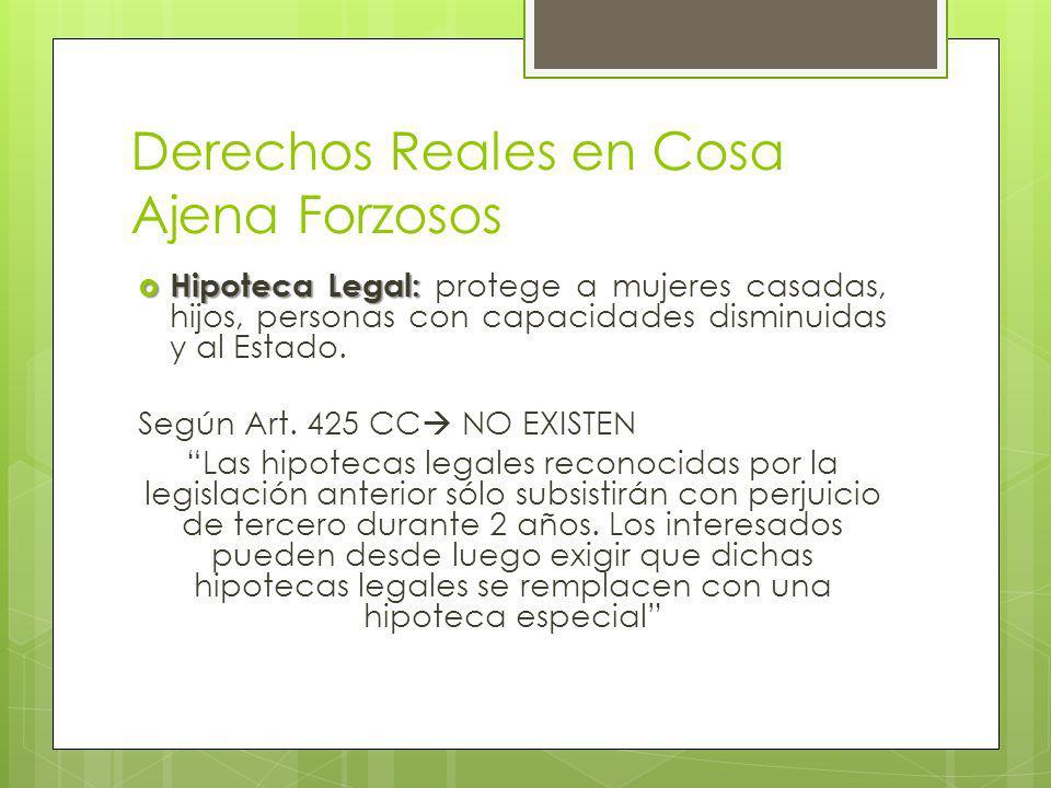 Derechos Reales en Cosa Ajena Forzosos Hipoteca Legal: Hipoteca Legal: protege a mujeres casadas, hijos, personas con capacidades disminuidas y al Estado.