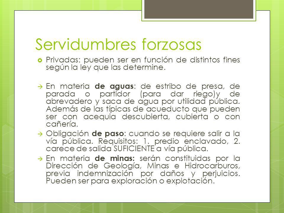 Servidumbres forzosas Privadas: pueden ser en función de distintos fines según la ley que las determine.