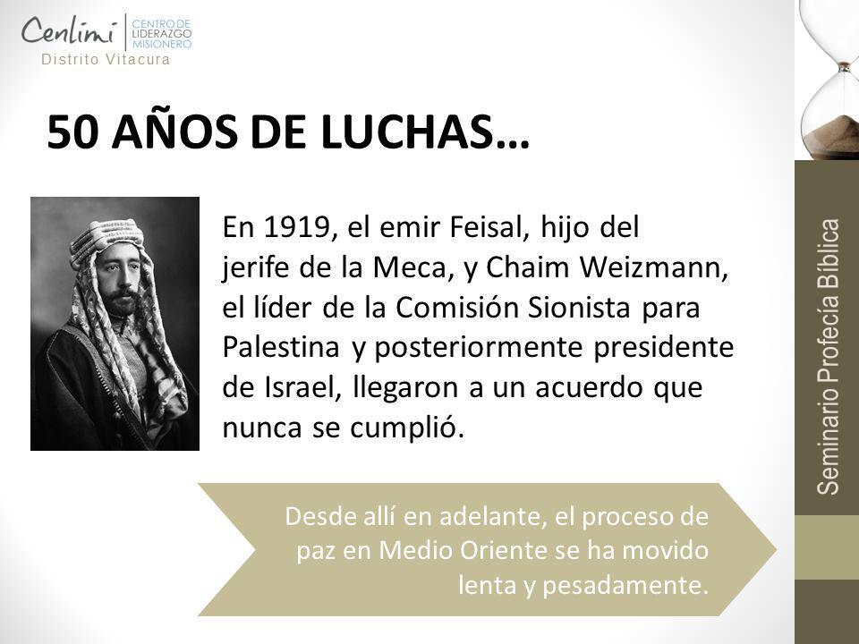 50 AÑOS DE LUCHAS… En 1919, el emir Feisal, hijo del jerife de la Meca, y Chaim Weizmann, el líder de la Comisión Sionista para Palestina y posteriorm