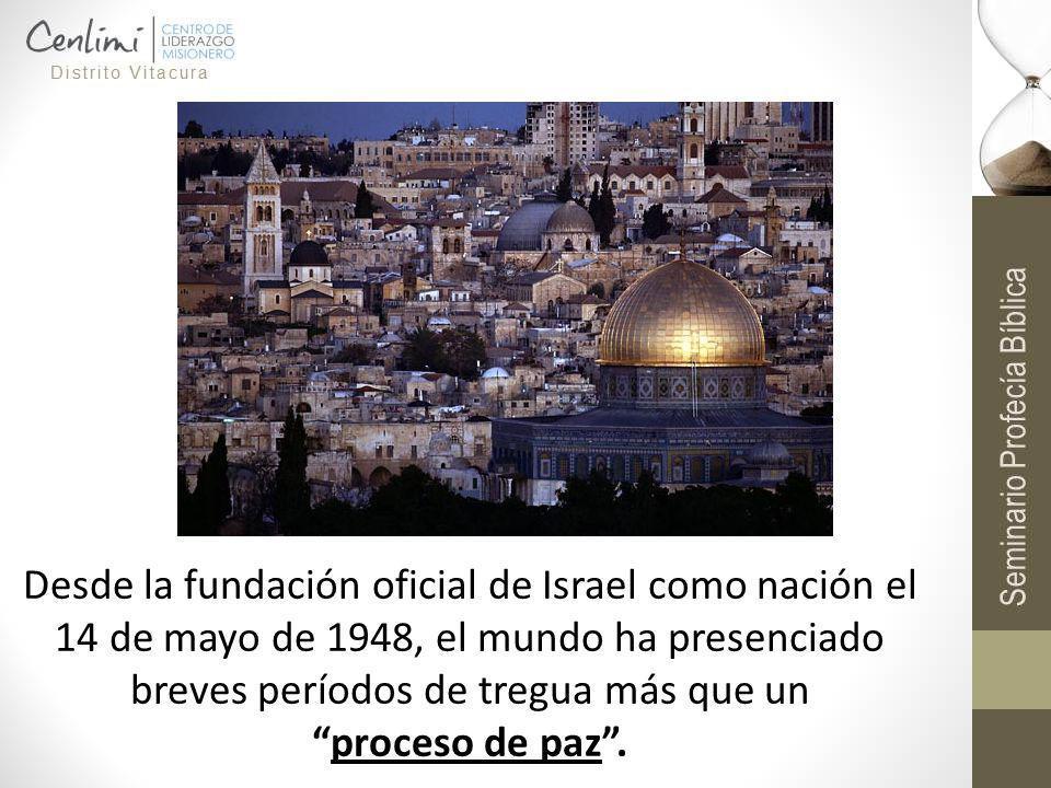 Desde la fundación oficial de Israel como nación el 14 de mayo de 1948, el mundo ha presenciado breves períodos de tregua más que unproceso de paz.