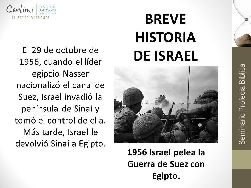 El 29 de octubre de 1956, cuando el líder egipcio Nasser nacionalizó el canal de Suez, Israel invadió la península de Sinaí y tomó el control de ella.