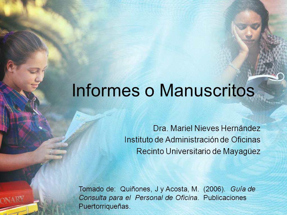 Informes o Manuscritos Dra. Mariel Nieves Hernández Instituto de Administración de Oficinas Recinto Universitario de Mayagüez Tomado de: Quiñones, J y