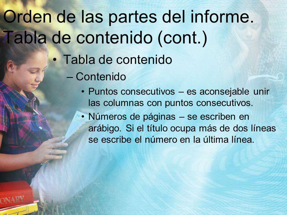 Orden de las partes del informe. Tabla de contenido (cont.) Tabla de contenido –Contenido Puntos consecutivos – es aconsejable unir las columnas con p