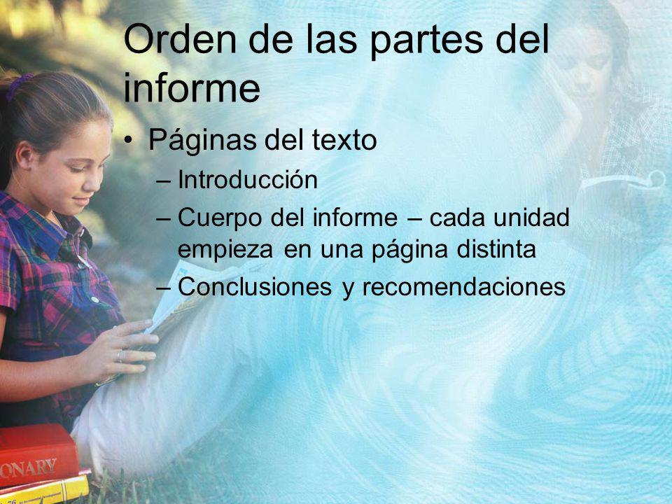 Orden de las partes del informe Páginas del texto –Introducción –Cuerpo del informe – cada unidad empieza en una página distinta –Conclusiones y recom