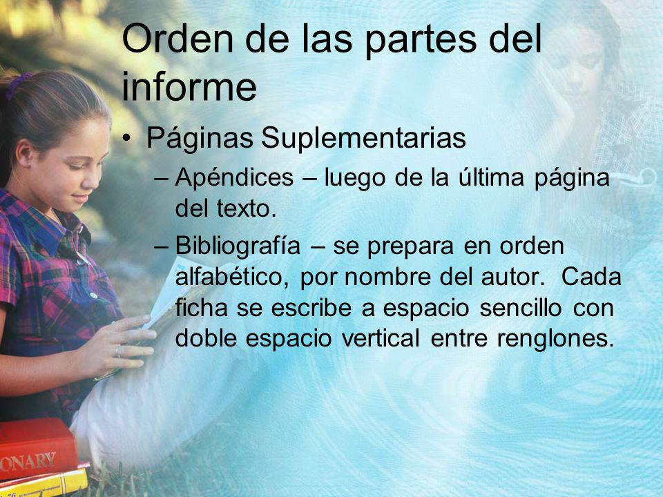 Orden de las partes del informe Páginas Suplementarias –Apéndices – luego de la última página del texto. –Bibliografía – se prepara en orden alfabétic