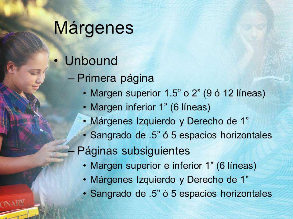 Márgenes Unbound –Primera página Margen superior 1.5 o 2 (9 ó 12 líneas) Margen inferior 1 (6 líneas) Márgenes Izquierdo y Derecho de 1 Sangrado de.5