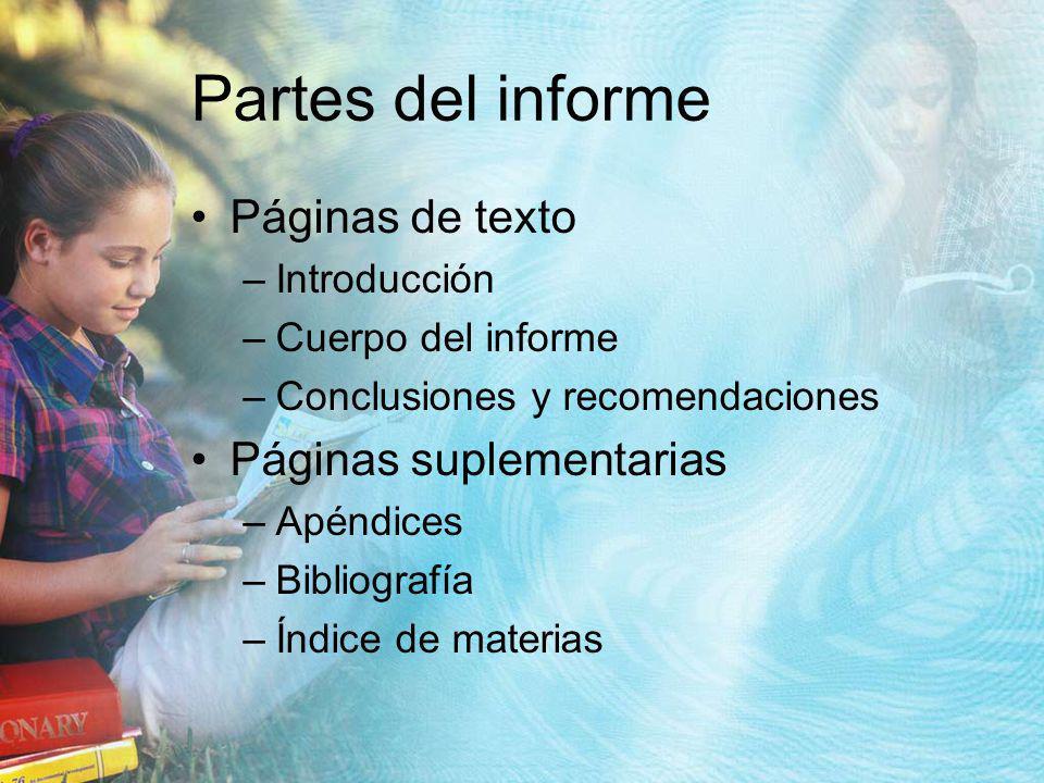 Partes del informe Páginas de texto –Introducción –Cuerpo del informe –Conclusiones y recomendaciones Páginas suplementarias –Apéndices –Bibliografía