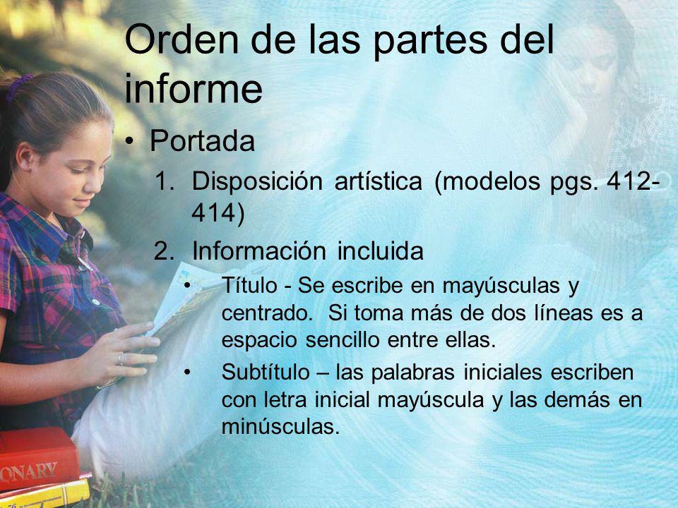 Orden de las partes del informe Portada 1.Disposición artística (modelos pgs. 412- 414) 2.Información incluida Título - Se escribe en mayúsculas y cen