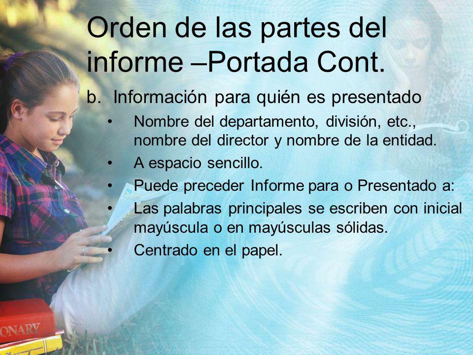 Orden de las partes del informe –Portada Cont. b.Información para quién es presentado Nombre del departamento, división, etc., nombre del director y n