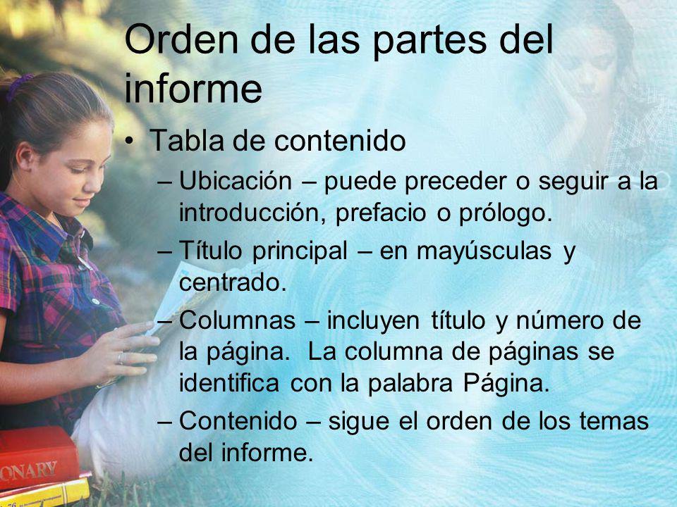 Orden de las partes del informe Tabla de contenido –Ubicación – puede preceder o seguir a la introducción, prefacio o prólogo. –Título principal – en