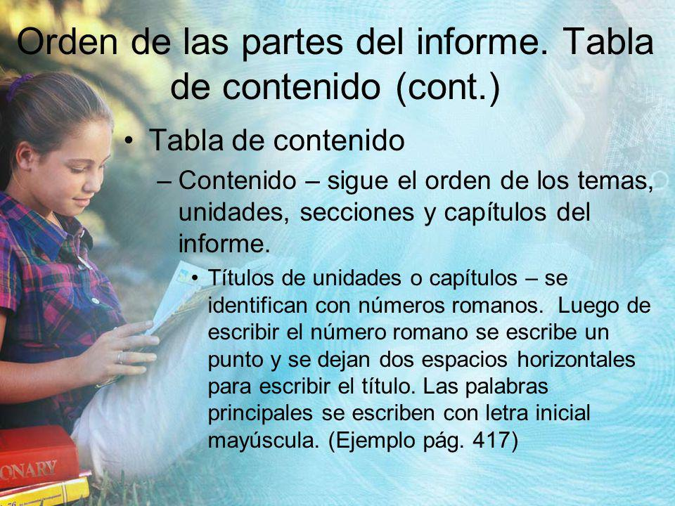 Orden de las partes del informe. Tabla de contenido (cont.) Tabla de contenido –Contenido – sigue el orden de los temas, unidades, secciones y capítul