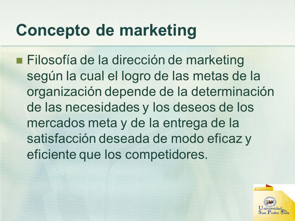 Concepto de marketing Filosofía de la dirección de marketing según la cual el logro de las metas de la organización depende de la determinación de las