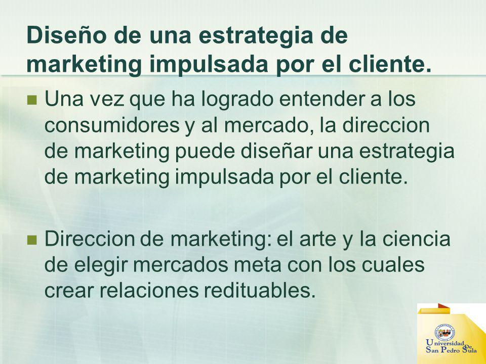 Diseño de una estrategia de marketing impulsada por el cliente. Una vez que ha logrado entender a los consumidores y al mercado, la direccion de marke