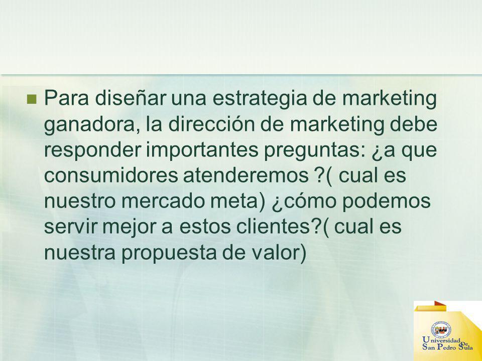 Selección de los clientes a servir La compañía debe decidir primero a quién quiere servir (segmentación de mercado) y seleccionando que segmentos se cubrirán(cobertura de mercado).