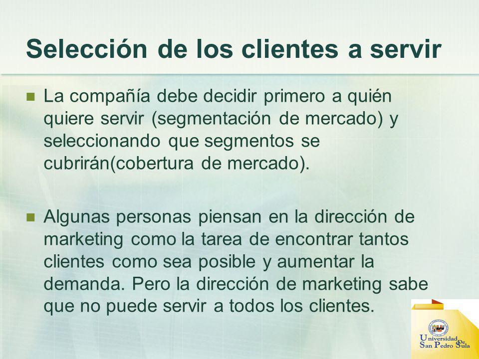 Selección de los clientes a servir La compañía debe decidir primero a quién quiere servir (segmentación de mercado) y seleccionando que segmentos se c