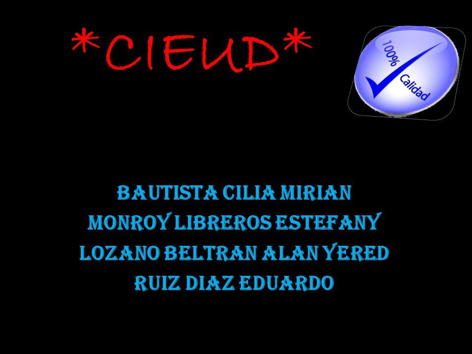 *CIEUD* Bautista Cilia Mirian Monroy Libreros Estefany Lozano Beltran Alan Yered Ruiz Diaz Eduardo
