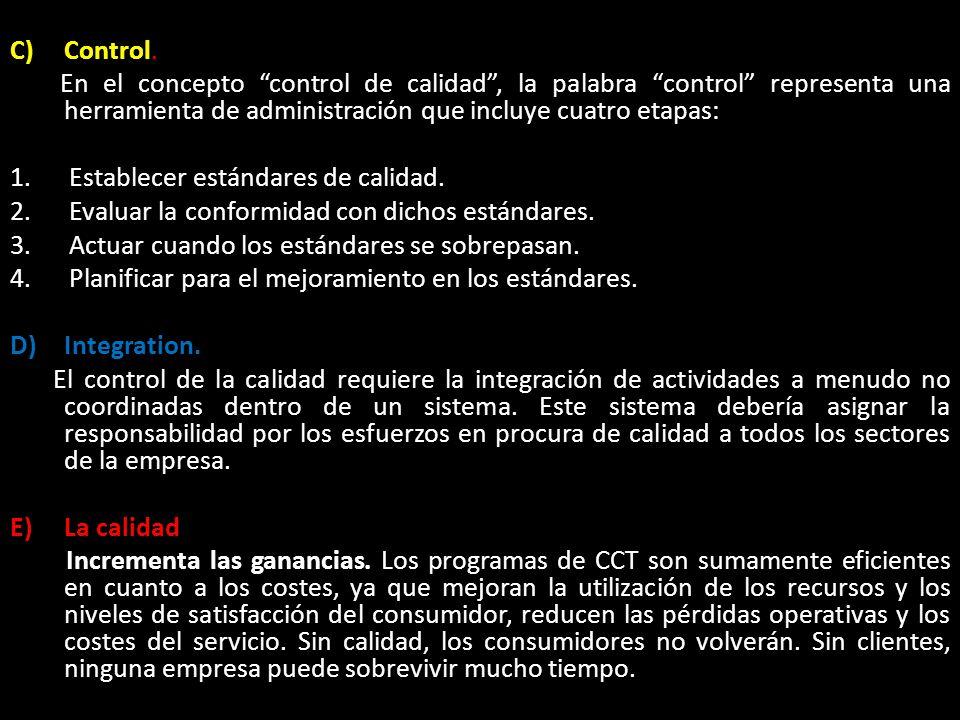 C)Control. En el concepto control de calidad, la palabra control representa una herramienta de administración que incluye cuatro etapas: 1. Establecer