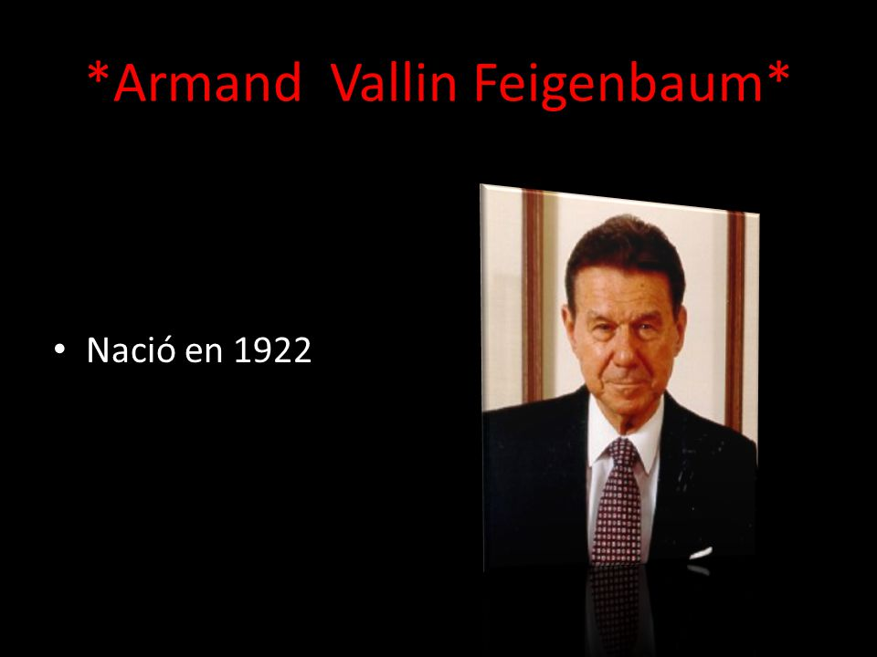 *Armand Vallin Feigenbaum* Nació en 1922